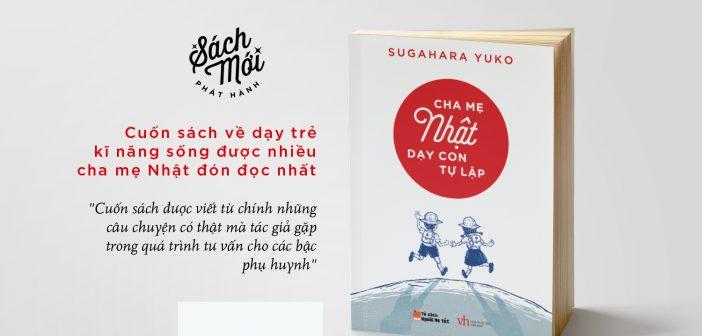 """Tuyệt chiêu giao dục con qua sách """"Cha mẹ Nhật dạy con tự lập"""""""