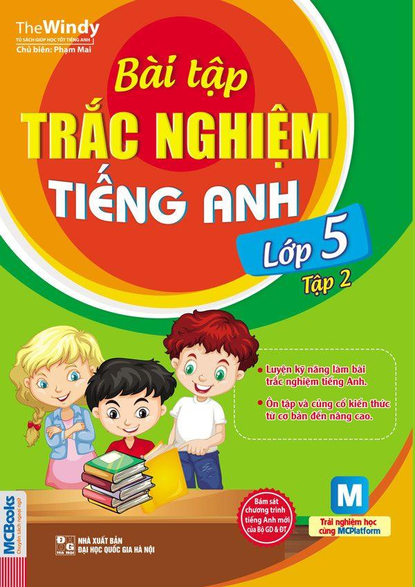 Bài tập trắc nghiệm tiếng anh lớp 5 là cuốn sách bổ ích giúp con luyên tập tiếng anh dễ dàng tại nhà