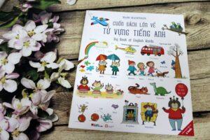 Sách học tiếng anh cho bé: Cuốn sách lớn về từ vựng tiếng anh - Big book of English Words