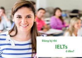 Đăng ký thi IELTS ở đâu? Hướng dẫn cách đăng ký chi tiết